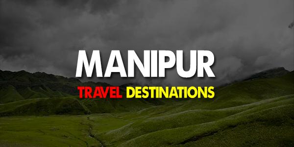 Best Travel Destinations in Manipur