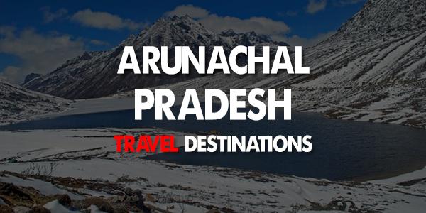 Best Tourist Places in Arunachal Pradesh | Tourism in Arunachal Pradesh