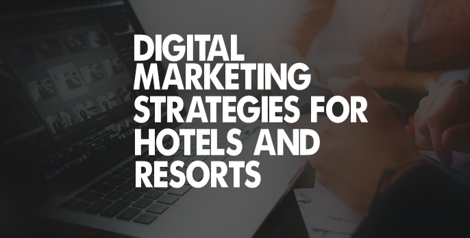 digital marketing strategies for hotels and resorts